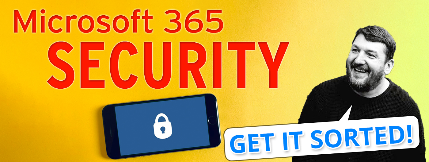 Get It Sorted - Microsoft 365 Security